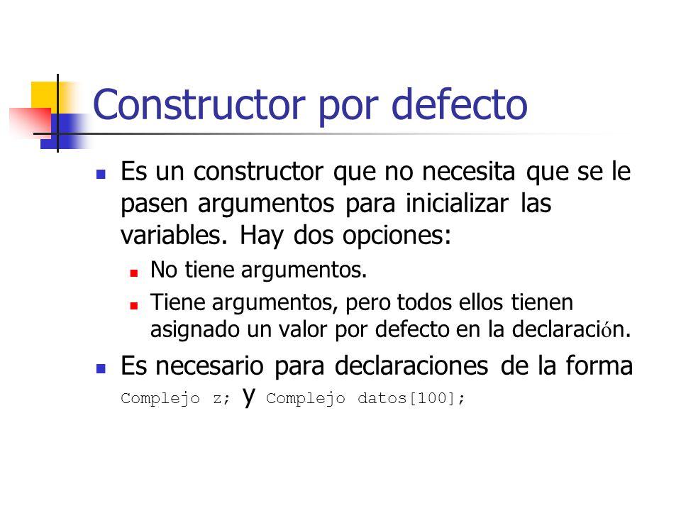 Constructor por defecto Es un constructor que no necesita que se le pasen argumentos para inicializar las variables. Hay dos opciones: No tiene argume