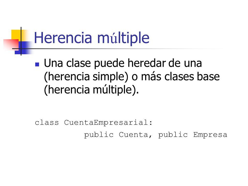 Herencia m ú ltiple Una clase puede heredar de una (herencia simple) o más clases base (herencia múltiple). class CuentaEmpresarial: public Cuenta, pu