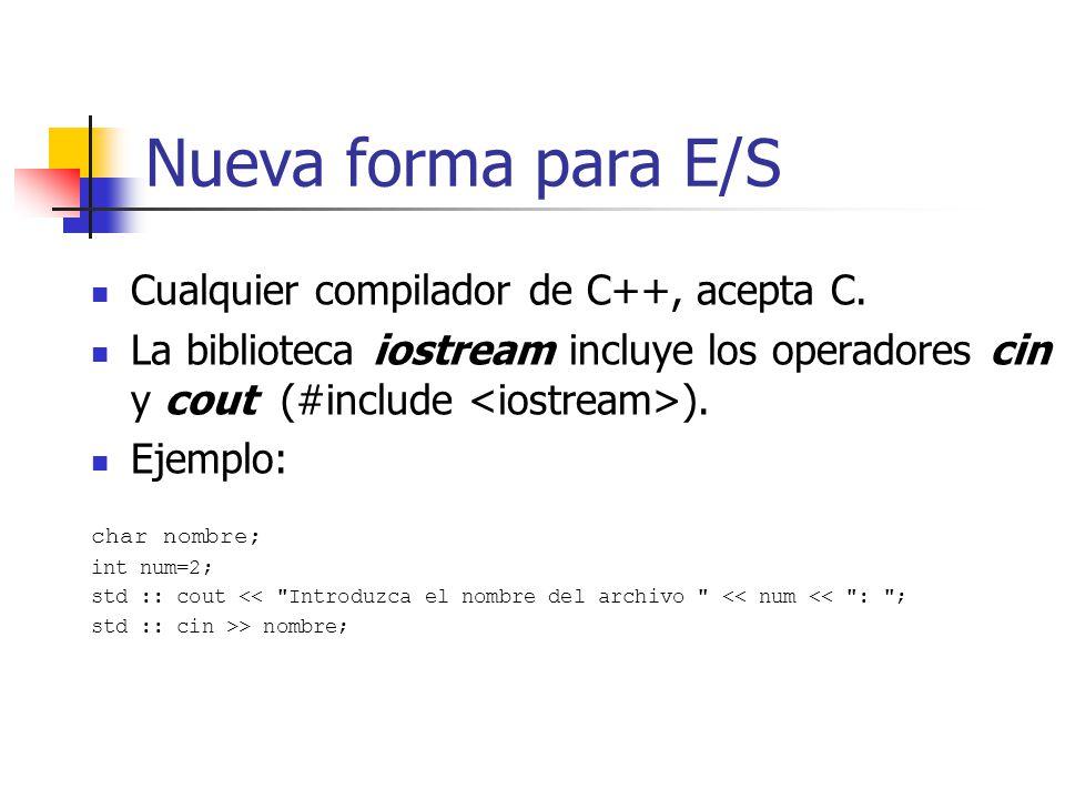 Nueva forma para E/S Cualquier compilador de C++, acepta C. La biblioteca iostream incluye los operadores cin y cout (#include ). Ejemplo: char nombre