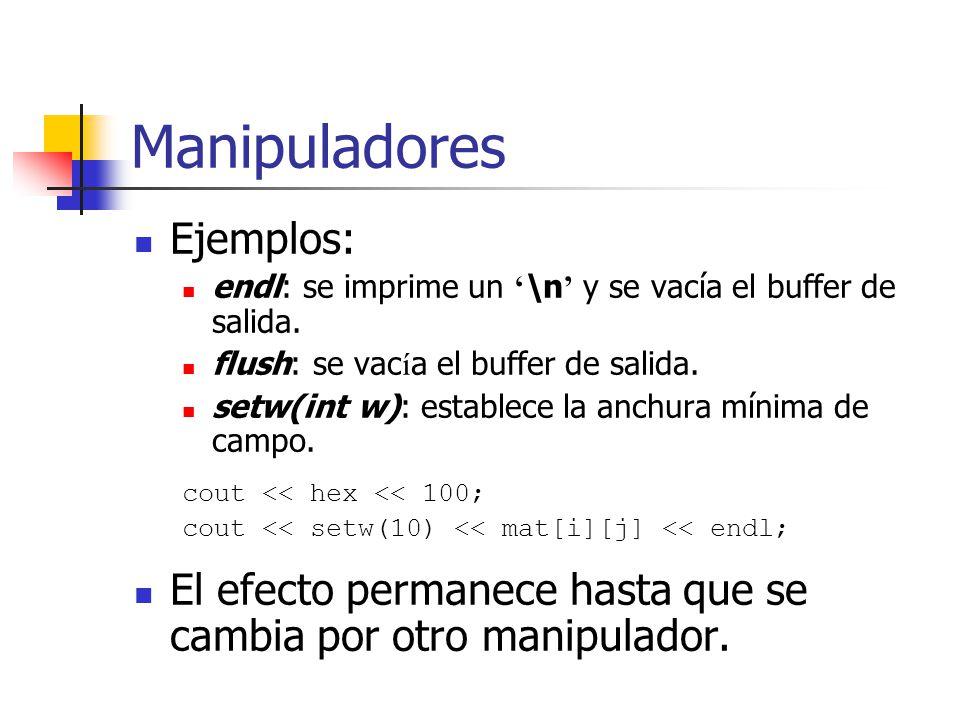 Manipuladores Ejemplos: endl: se imprime un \n y se vacía el buffer de salida. flush: se vac í a el buffer de salida. setw(int w): establece la anchur