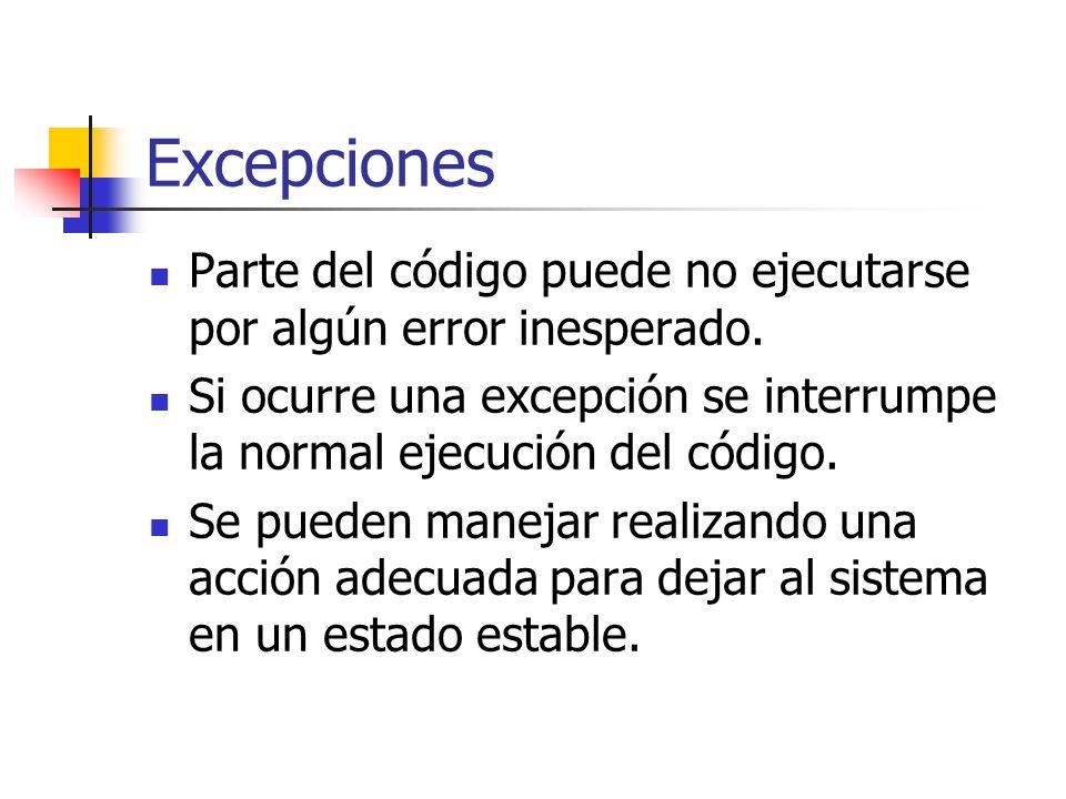 Excepciones Parte del código puede no ejecutarse por algún error inesperado. Si ocurre una excepción se interrumpe la normal ejecución del código. Se