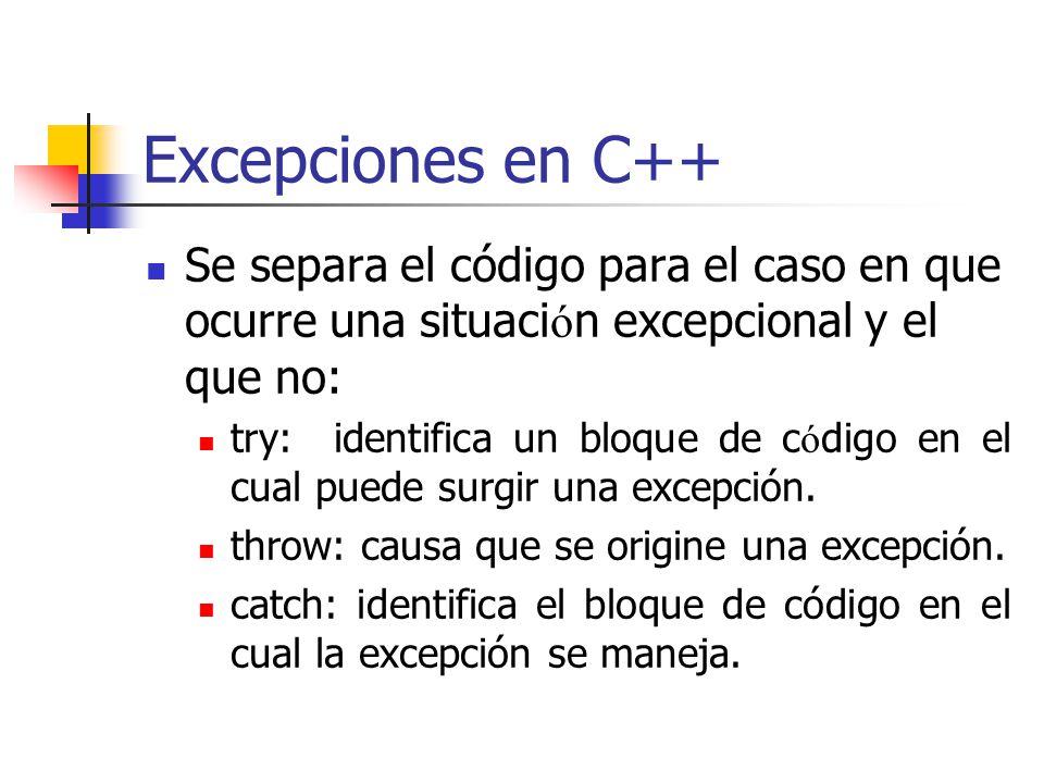 Excepciones en C++ Se separa el código para el caso en que ocurre una situaci ó n excepcional y el que no: try: identifica un bloque de c ó digo en el