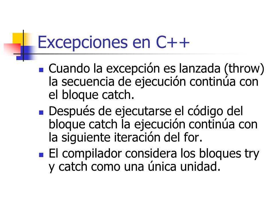 Excepciones en C++ Cuando la excepción es lanzada (throw) la secuencia de ejecución continúa con el bloque catch. Después de ejecutarse el código del