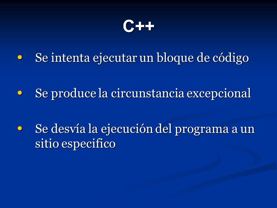 C++ Se intenta ejecutar un bloque de código Se intenta ejecutar un bloque de código Se produce la circunstancia excepcional Se produce la circunstanci