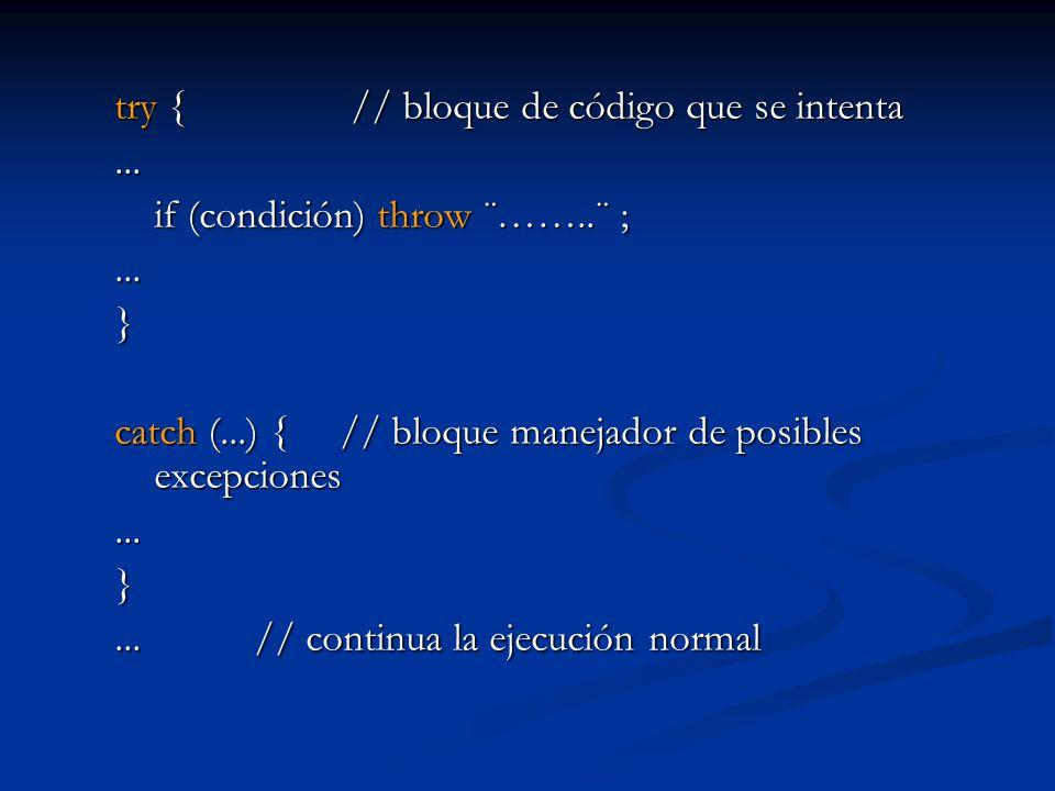 try { // bloque de código que se intenta... if (condición) throw ¨……..¨ ;...} catch (...) { // bloque manejador de posibles excepciones...}... // cont