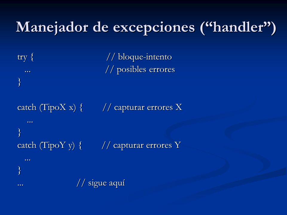 Manejador de excepciones (handler) try { // bloque-intento... // posibles errores... // posibles errores} catch (TipoX x) { // capturar errores X.....