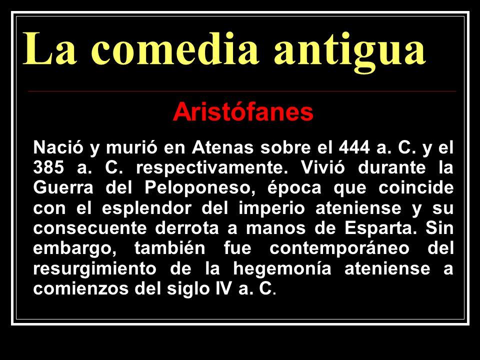 La comedia antigua Aristófanes Nació y murió en Atenas sobre el 444 a.