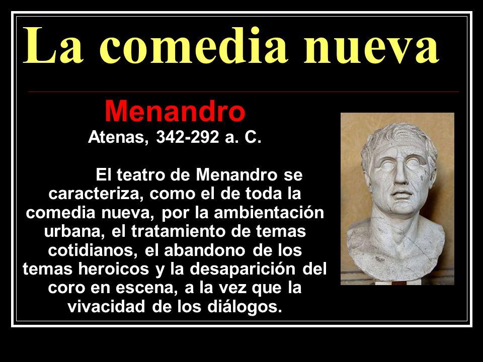 La comedia nueva Menandro Atenas, 342-292 a. C. El teatro de Menandro se caracteriza, como el de toda la comedia nueva, por la ambientación urbana, el