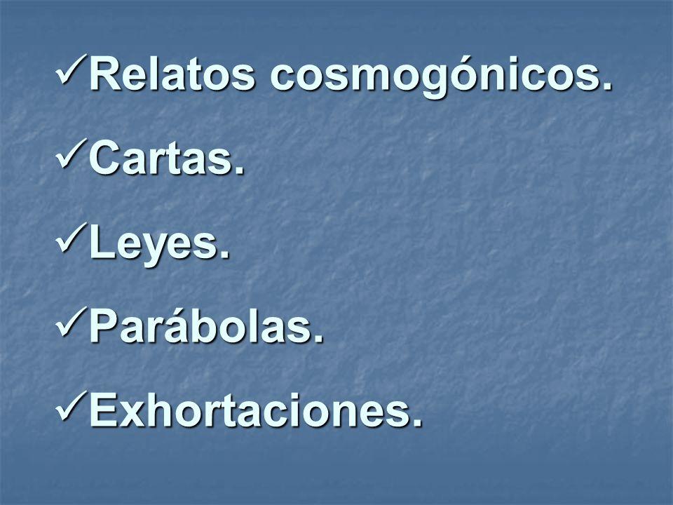 Relatos cosmogónicos. Relatos cosmogónicos. Cartas. Cartas. Leyes. Leyes. Parábolas. Parábolas. Exhortaciones. Exhortaciones.