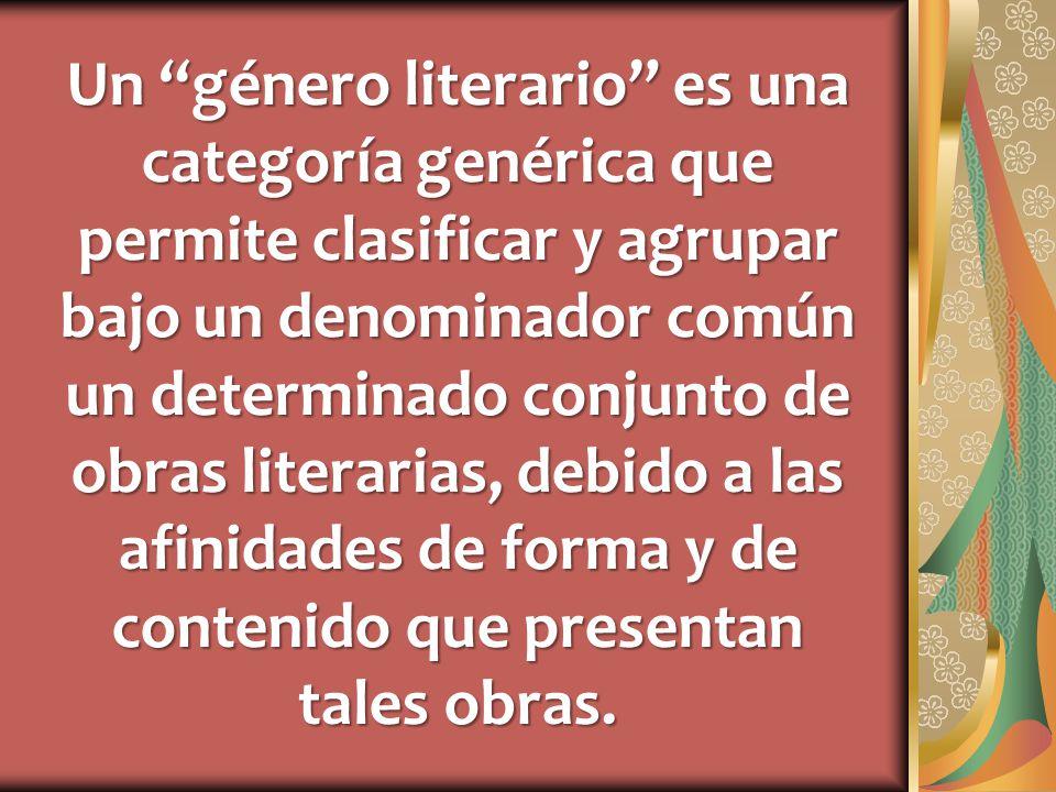 Un género literario es una categoría genérica que permite clasificar y agrupar bajo un denominador común un determinado conjunto de obras literarias, debido a las afinidades de forma y de contenido que presentan tales obras.