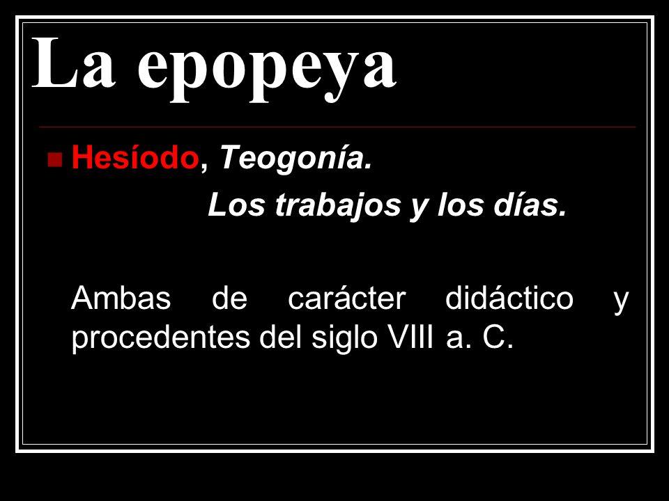 La epopeya Hesíodo, Teogonía. Los trabajos y los días. Ambas de carácter didáctico y procedentes del siglo VIII a. C.