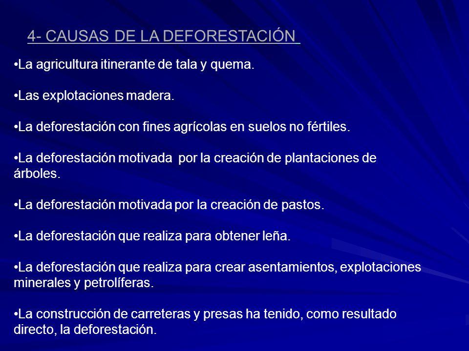 4- CAUSAS DE LA DEFORESTACIÓN La agricultura itinerante de tala y quema. Las explotaciones madera. La deforestación con fines agrícolas en suelos no f