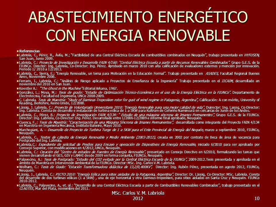 MSc. Carlos V. M. Labriola 201210 ABASTECIMIENTO ENERGÉTICO CON ENERGIA RENOVABLE Referencias Referencias Labriola, C., Pérez, R., Ávila, M.; Factibil