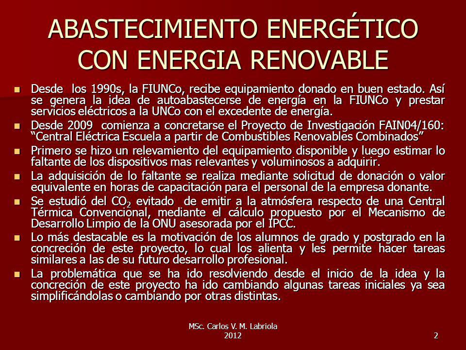MSc. Carlos V. M. Labriola 20122 ABASTECIMIENTO ENERGÉTICO CON ENERGIA RENOVABLE Desde los 1990s, la FIUNCo, recibe equipamiento donado en buen estado