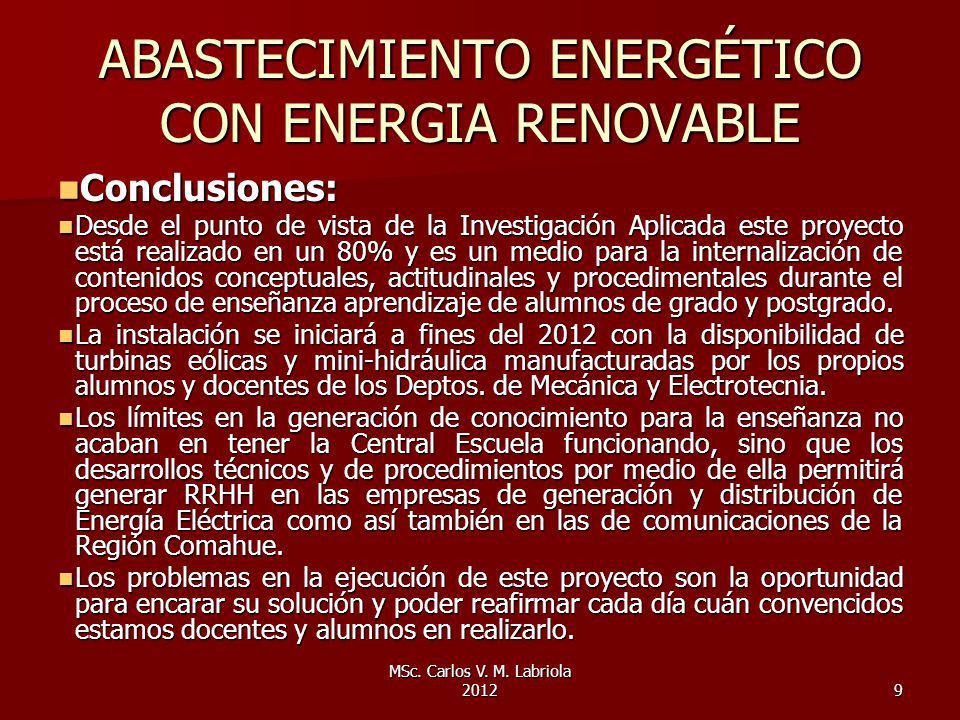 MSc. Carlos V. M. Labriola 20129 ABASTECIMIENTO ENERGÉTICO CON ENERGIA RENOVABLE Conclusiones: Conclusiones: Desde el punto de vista de la Investigaci