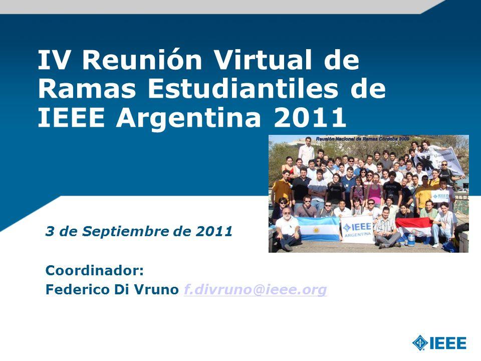 IV Reunión Virtual de Ramas Estudiantiles de IEEE Argentina 2011 3 de Septiembre de 2011 Coordinador: Federico Di Vruno f.divruno@ieee.orgf.divruno@ie