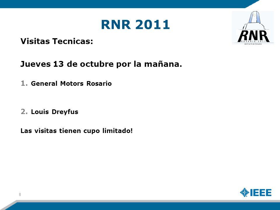 RNR 2011 Visitas Tecnicas: Jueves 13 de octubre por la mañana. 1. General Motors Rosario 2. Louis Dreyfus Las visitas tienen cupo limitado! 8