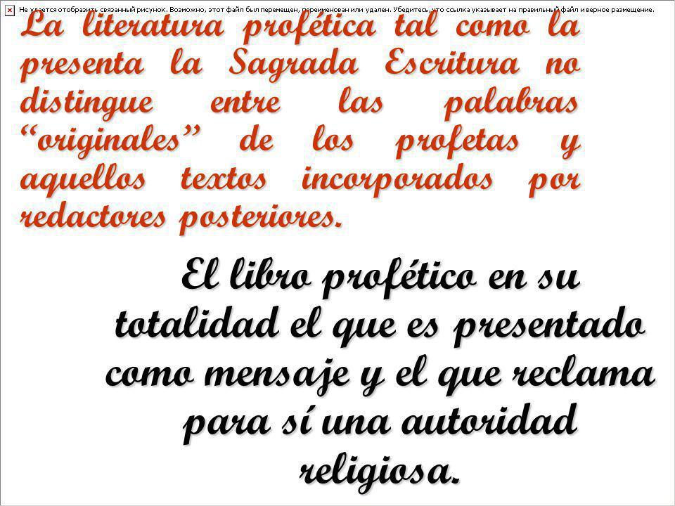 La literatura profética tal como la presenta la Sagrada Escritura no distingue entre las palabras originales de los profetas y aquellos textos incorpo