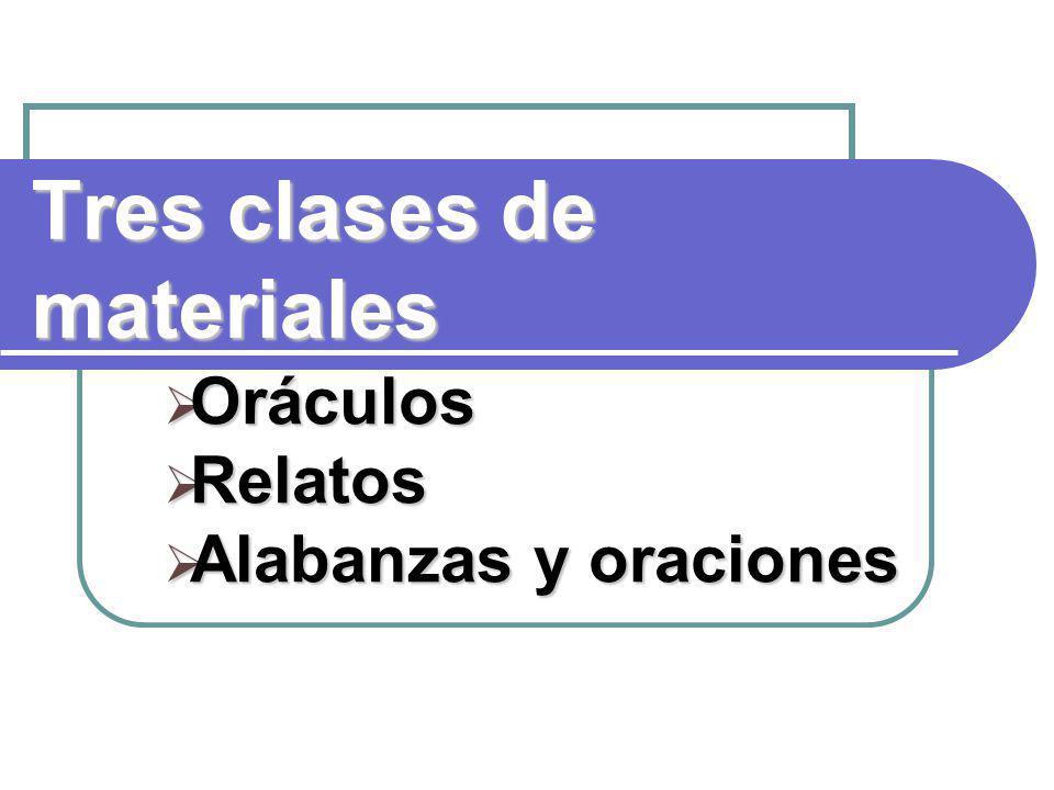 Tres clases de materiales Oráculos Oráculos Relatos Relatos Alabanzas y oraciones Alabanzas y oraciones
