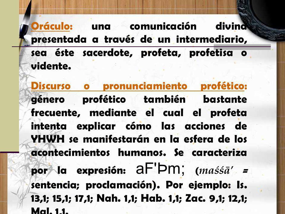 Oráculo: una comunicación divina presentada a través de un intermediario, sea éste sacerdote, profeta, profetisa o vidente. Discurso o pronunciamiento
