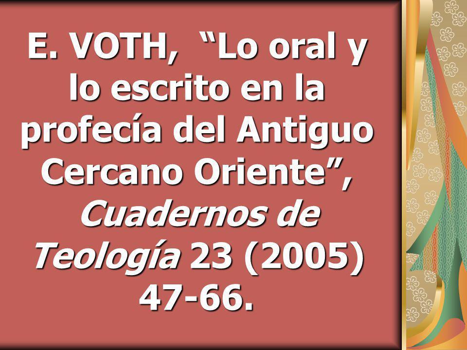E. VOTH, Lo oral y lo escrito en la profecía del Antiguo Cercano Oriente, Cuadernos de Teología 23 (2005) 47-66.