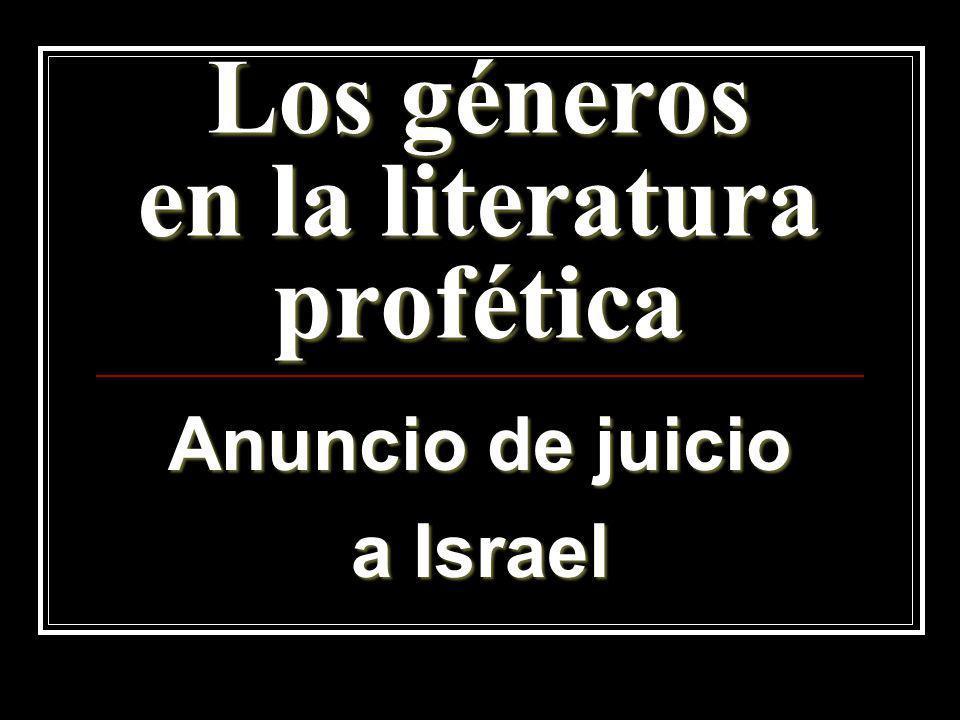 Los géneros en la literatura profética Anuncio de juicio a Israel