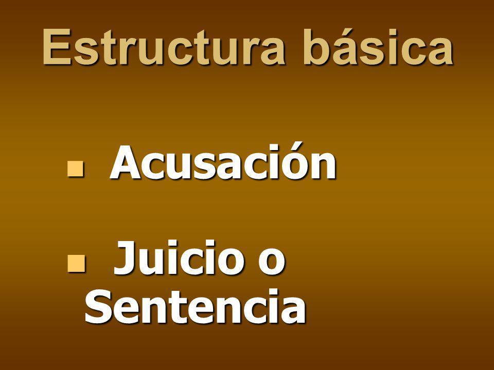 Estructura básica Acusación Acusación Juicio o Sentencia Juicio o Sentencia