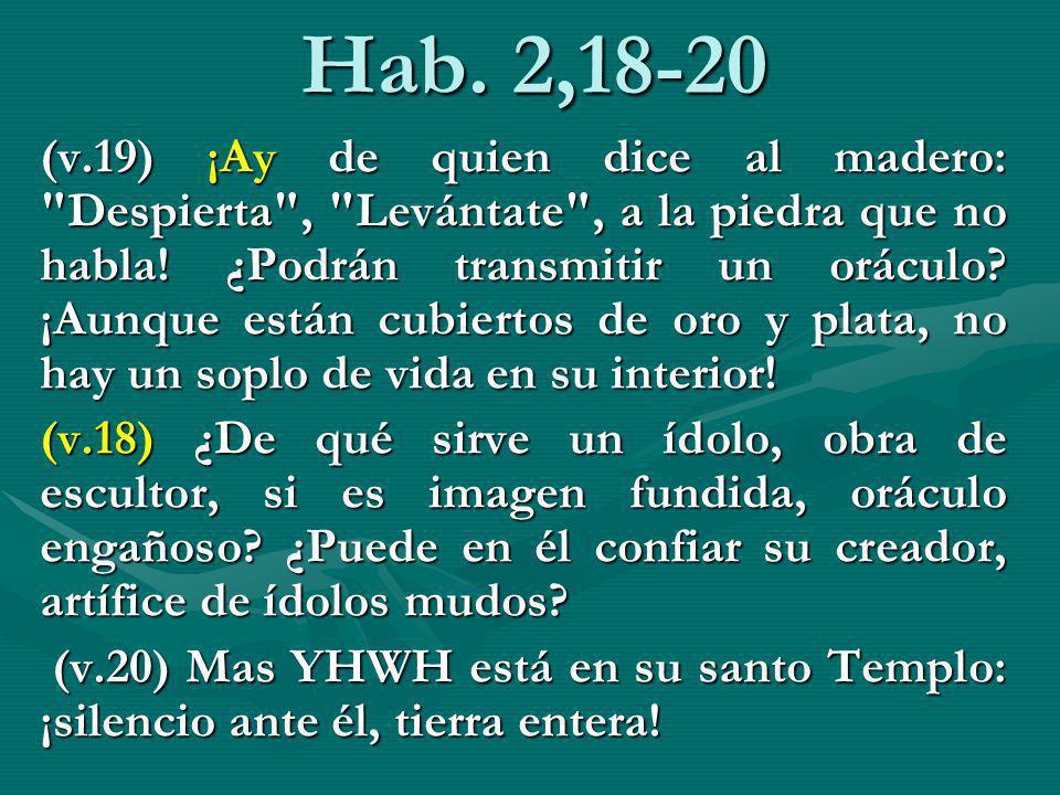 Hab. 2,18-20 (v.19) ¡Ay de quien dice al madero: