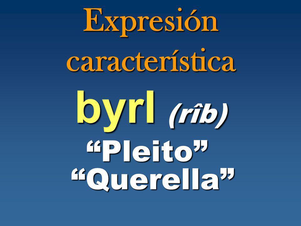 Expresión característica byrI (rîb) byrI (rîb) Pleito Querella