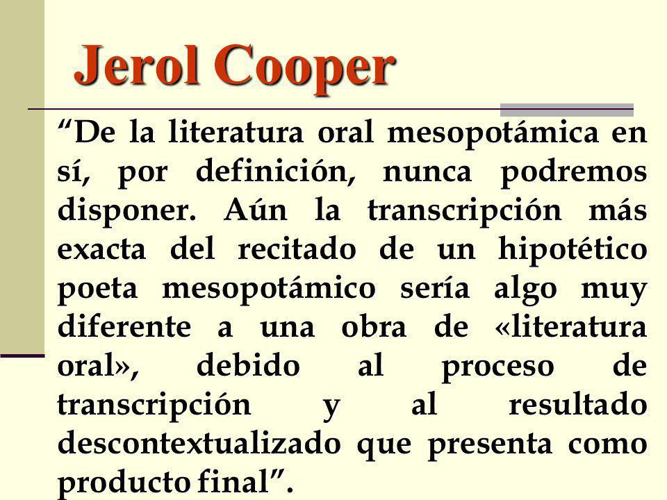 Jerol Cooper De la literatura oral mesopotámica en sí, por definición, nunca podremos disponer. Aún la transcripción más exacta del recitado de un hip