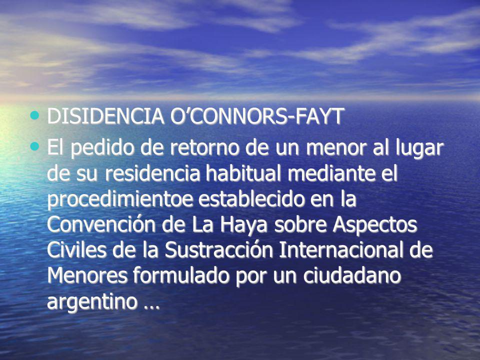DISIDENCIA OCONNORS-FAYT DISIDENCIA OCONNORS-FAYT El pedido de retorno de un menor al lugar de su residencia habitual mediante el procedimientoe estab
