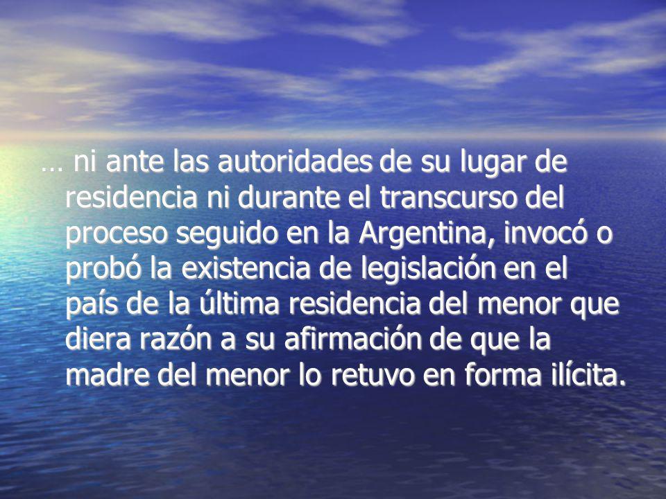 … ni ante las autoridades de su lugar de residencia ni durante el transcurso del proceso seguido en la Argentina, invocó o probó la existencia de legi