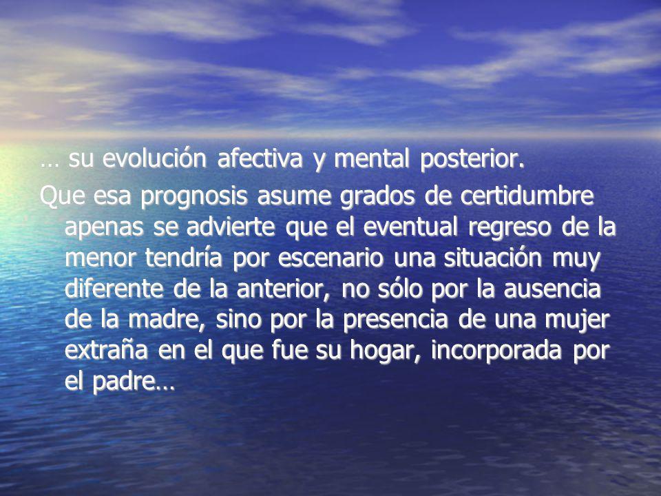 … su evolución afectiva y mental posterior.