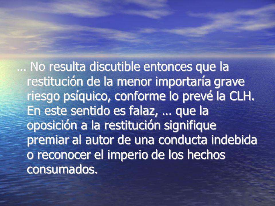 … No resulta discutible entonces que la restitución de la menor importaría grave riesgo psíquico, conforme lo prevé la CLH.