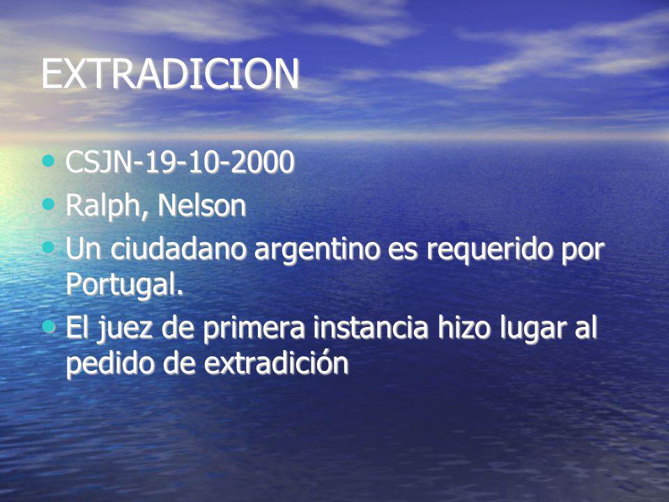 EXTRADICION CSJN-19-10-2000 CSJN-19-10-2000 Ralph, Nelson Ralph, Nelson Un ciudadano argentino es requerido por Portugal.