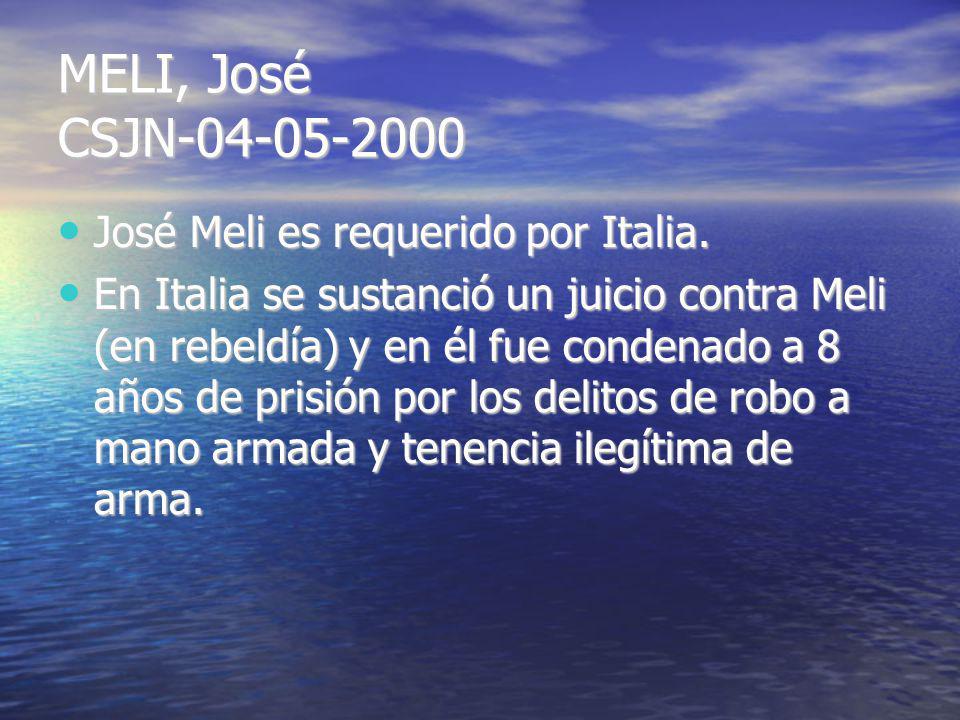 MELI, José CSJN-04-05-2000 José Meli es requerido por Italia. José Meli es requerido por Italia. En Italia se sustanció un juicio contra Meli (en rebe