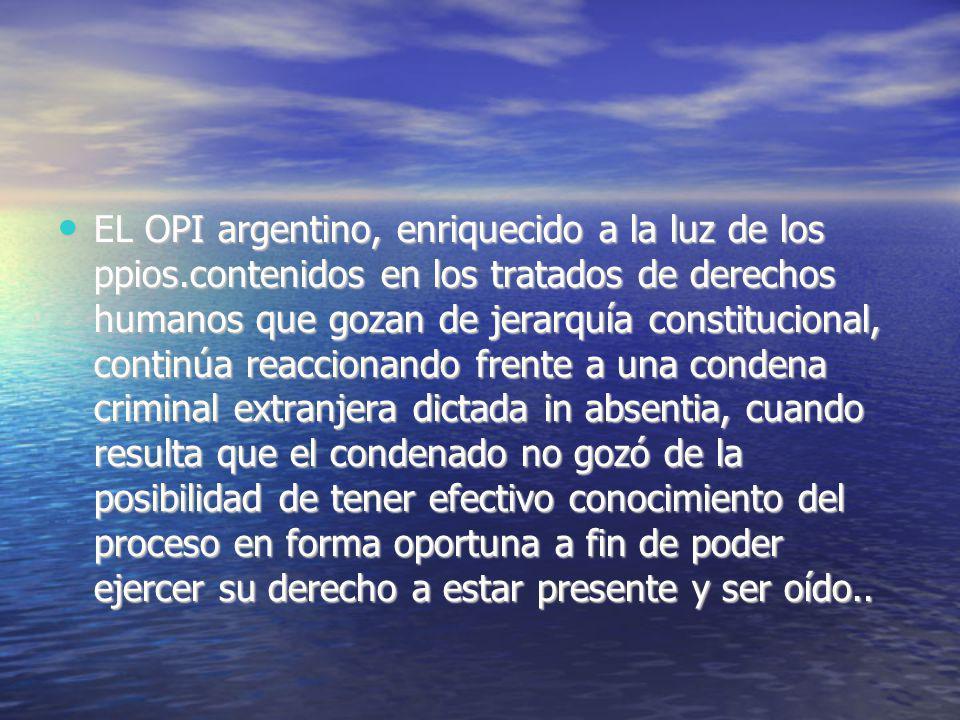 EL OPI argentino, enriquecido a la luz de los ppios.contenidos en los tratados de derechos humanos que gozan de jerarquía constitucional, continúa rea
