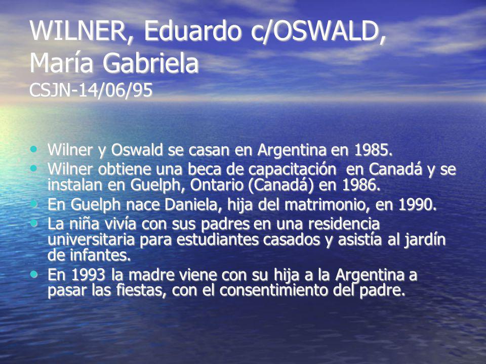 WILNER, Eduardo c/OSWALD, María Gabriela CSJN-14/06/95 Wilner y Oswald se casan en Argentina en 1985.