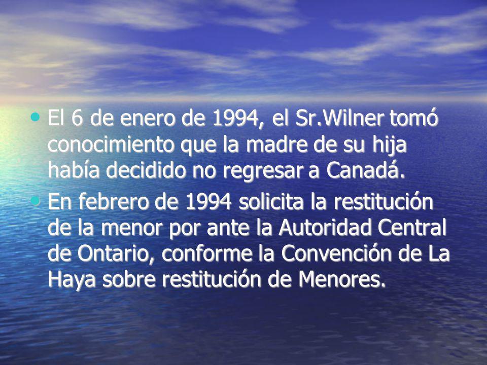 El 6 de enero de 1994, el Sr.Wilner tomó conocimiento que la madre de su hija había decidido no regresar a Canadá. El 6 de enero de 1994, el Sr.Wilner