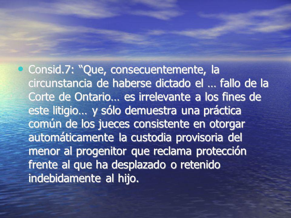 Consid.7: Que, consecuentemente, la circunstancia de haberse dictado el … fallo de la Corte de Ontario… es irrelevante a los fines de este litigio… y