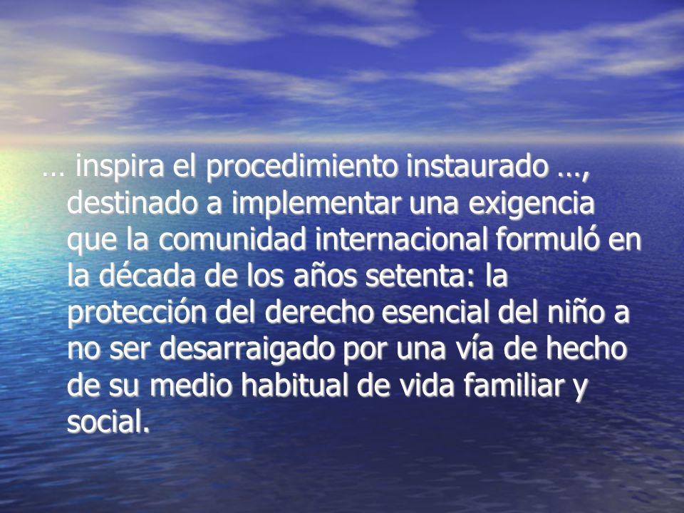 … inspira el procedimiento instaurado …, destinado a implementar una exigencia que la comunidad internacional formuló en la década de los años setenta