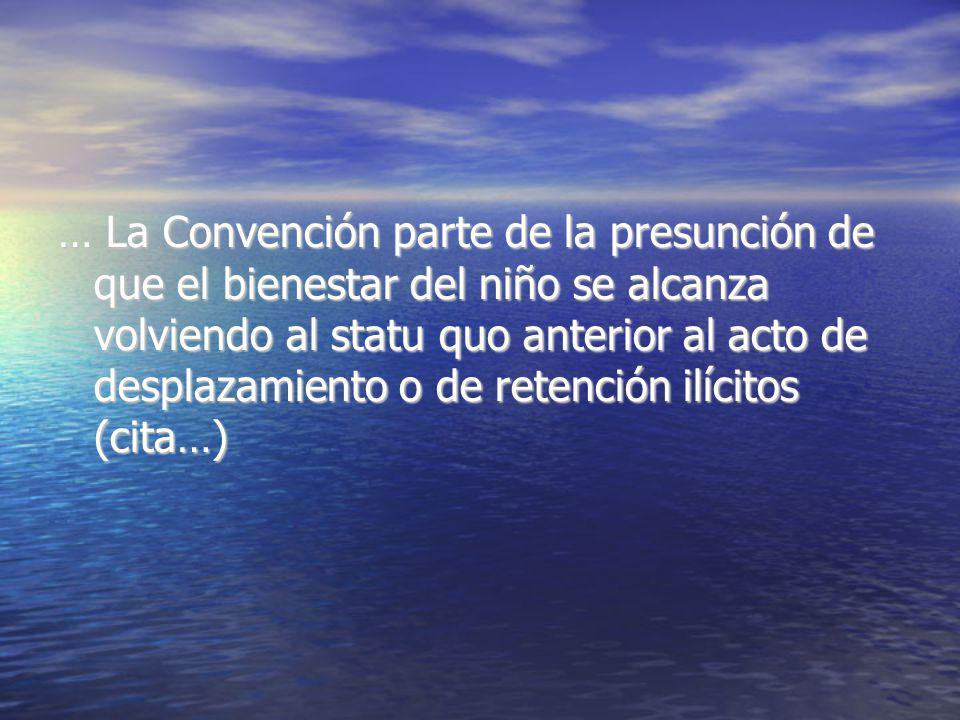 … La Convención parte de la presunción de que el bienestar del niño se alcanza volviendo al statu quo anterior al acto de desplazamiento o de retención ilícitos (cita…)
