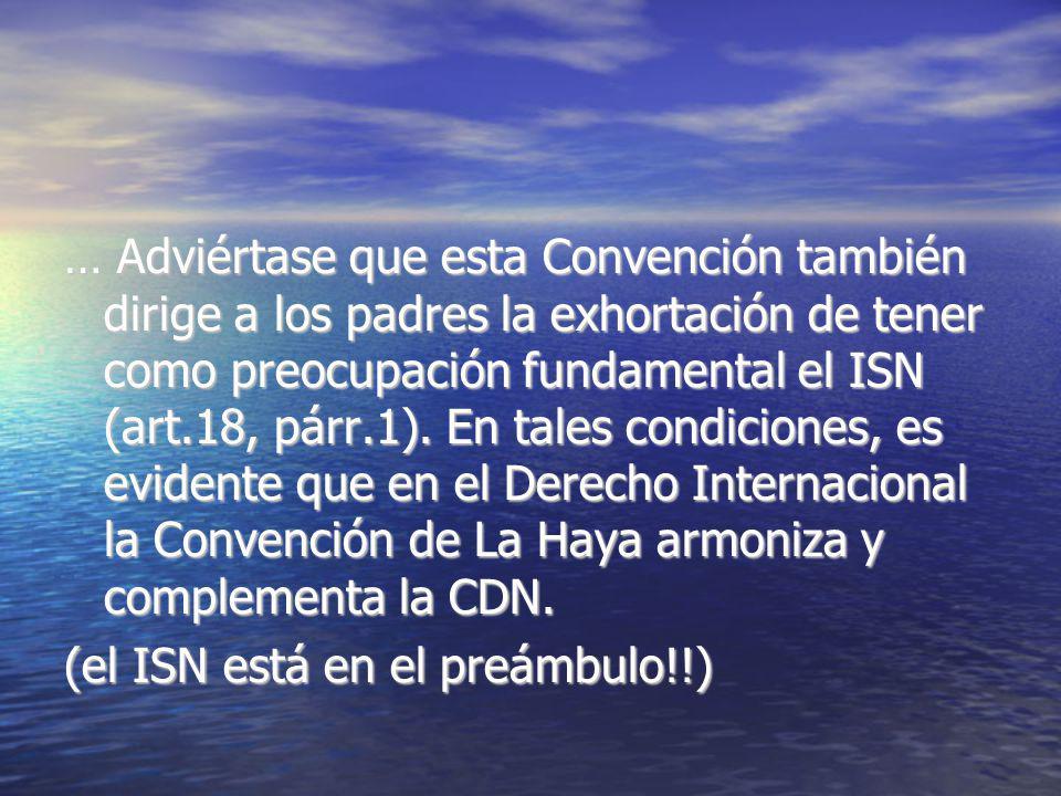 … Adviértase que esta Convención también dirige a los padres la exhortación de tener como preocupación fundamental el ISN (art.18, párr.1). En tales c