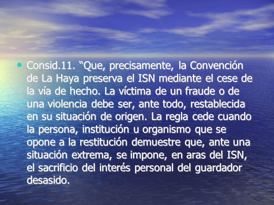 Consid.11. Que, precisamente, la Convención de La Haya preserva el ISN mediante el cese de la vía de hecho. La víctima de un fraude o de una violencia