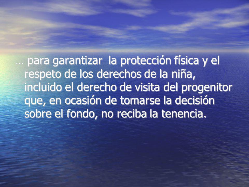 … para garantizar la protección física y el respeto de los derechos de la niña, incluido el derecho de visita del progenitor que, en ocasión de tomars