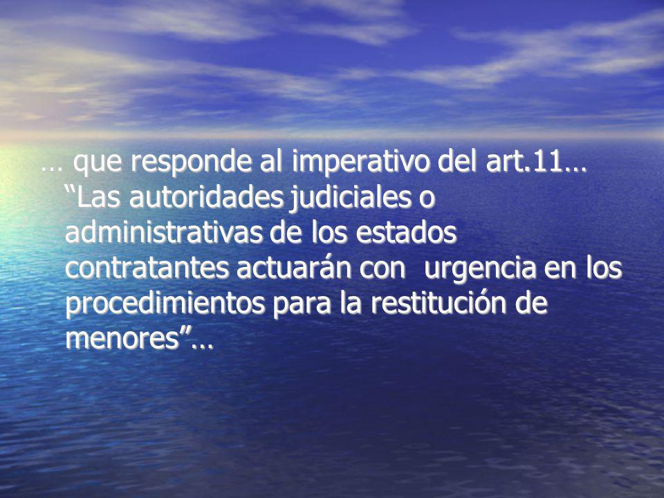 … que responde al imperativo del art.11… Las autoridades judiciales o administrativas de los estados contratantes actuarán con urgencia en los procedimientos para la restitución de menores…