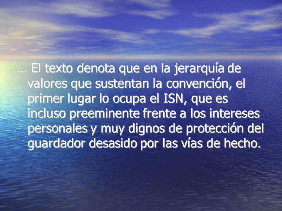 … El texto denota que en la jerarquía de valores que sustentan la convención, el primer lugar lo ocupa el ISN, que es incluso preeminente frente a los