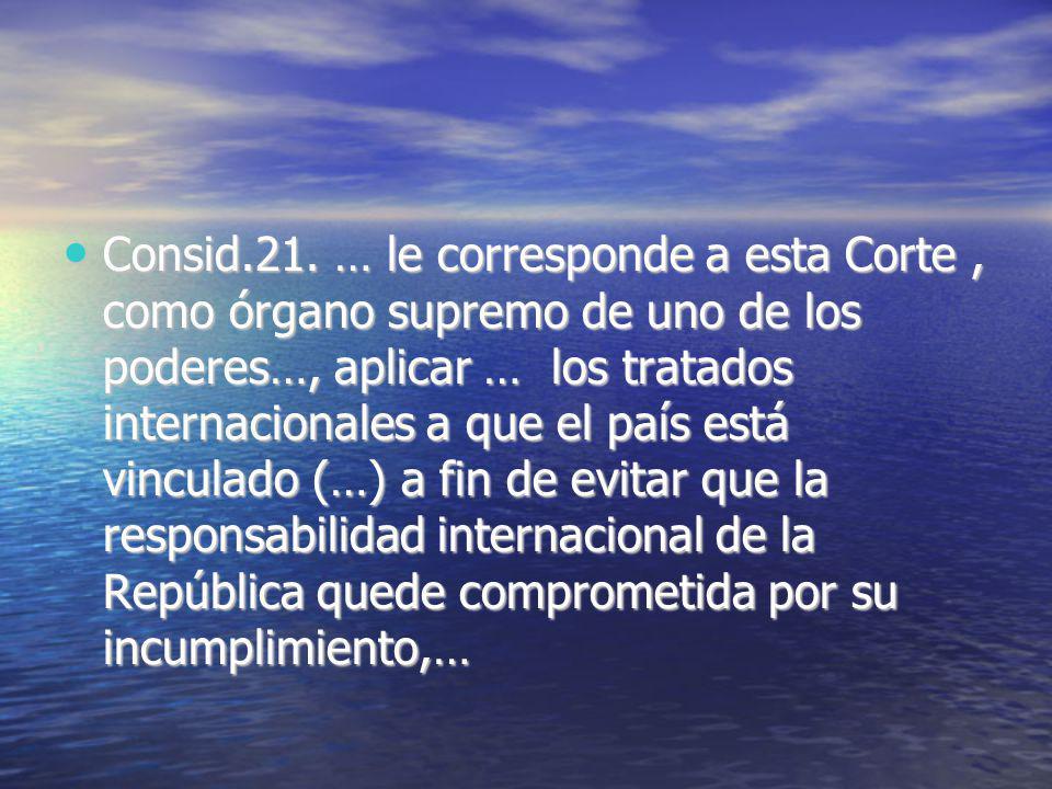Consid.21. … le corresponde a esta Corte, como órgano supremo de uno de los poderes…, aplicar … los tratados internacionales a que el país está vincul