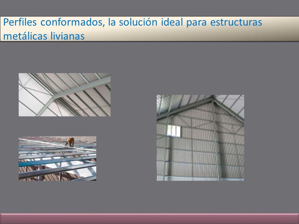 Perfiles conformados, la solución ideal para estructuras metálicas livianas Perfiles conformados, la solución ideal para estructuras metálicas liviana