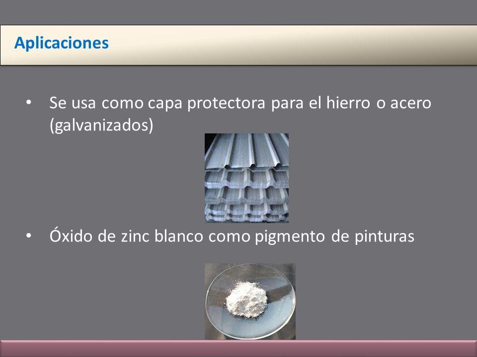 Aplicaciones Se usa como capa protectora para el hierro o acero (galvanizados) Óxido de zinc blanco como pigmento de pinturas